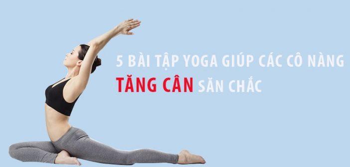 5 bài tập Yoga giúp các cô nàng tăng cân săn chắc