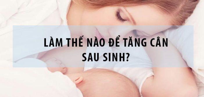 Bật mí cách tăng cân an toàn cho mẹ sau sinh