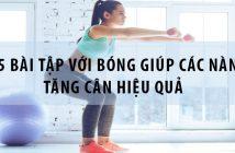 5 bài tập với bóng giúp các nàng tăng cân hiệu quả