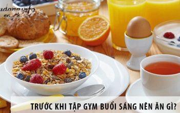 Trước khi tập gym buổi sáng nên ăn gì thì tốt?