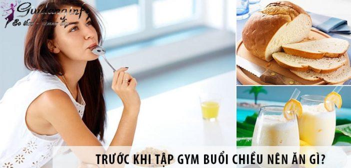 Trước khi tập Gym buổi chiều nên ăn gì thì tốt?