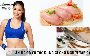 Ăn ức gà có tác dụng gì cho người tập Gym?
